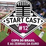STARTCAST #12 | COPA DO BRASIL E ZEBRAS NA EURO
