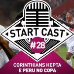 STARTCAST #28 | CORINTHIANS HEPTA E PERU NA COPA