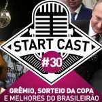 STARTCAST #30 | COPA, TRI DO GRÊMIO E STARTCAST AWARDS