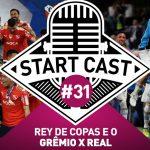 STARTCAST #31 | REY DE COPAS E O GRÊMIO X REAL