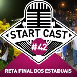 STARTCAST #42 | RETA FINAL DOS ESTADUAIS