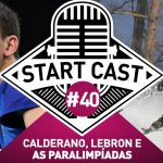 STARTCAST #40 | CALDERANO, LEBRON E AS PARALIMPÍADAS