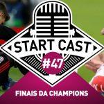 STARTCAST #47 | FINAIS DE CHAMPIONS