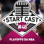 STARTCAST #48 | PLAYOFFS DA NBA