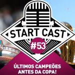 STARTCAST #53 | OS ÚLTIMOS CAMPEÕES ANTES DA COPA