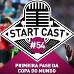 STARTCAST #54 | PRIMEIRA FASE DA COPA