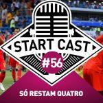 STARTCAST #56 | SÓ RESTAM QUATRO NA COPA
